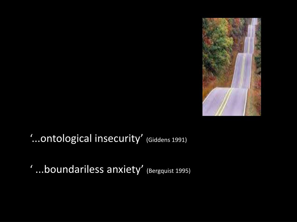 '...ontological insecurity'