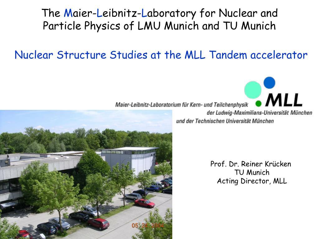 the m aier l eibnitz l aboratory for nuclear and particle physics of lmu munich and tu munich l.
