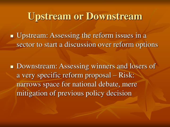 Upstream or Downstream