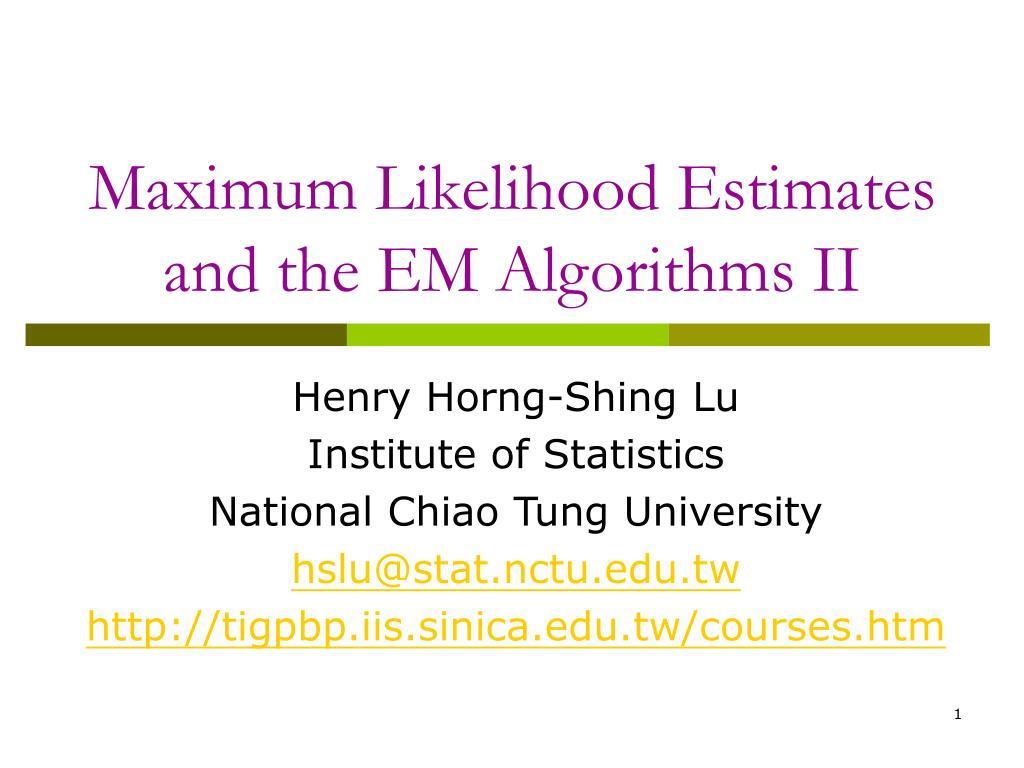 maximum likelihood estimates and the em algorithms ii l.