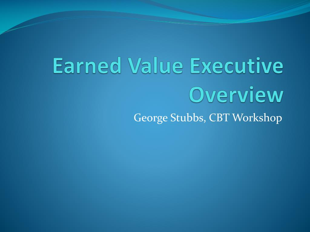 earned value executive overview l.