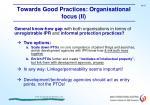 towards good practices organisational focus ii