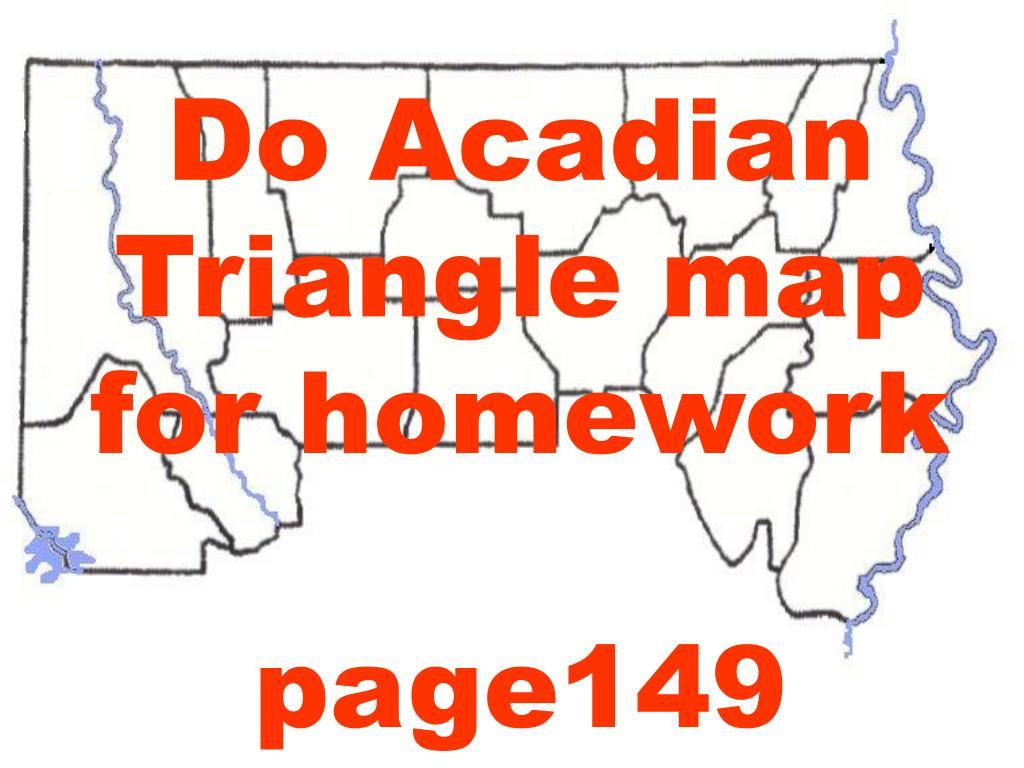 Do Acadian Triangle map for homework