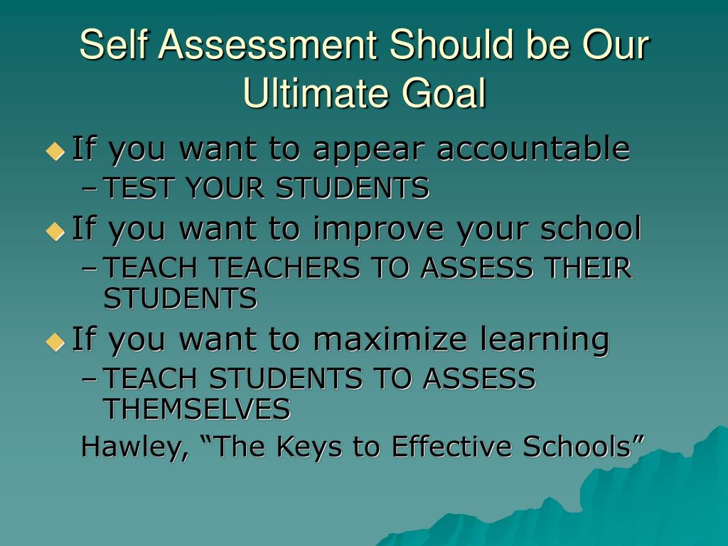 Self Assessment Should be Our Ultimate Goal