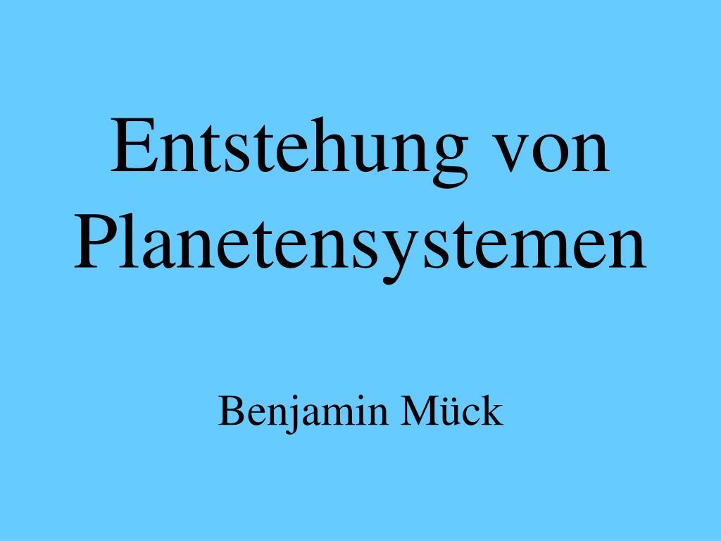 entstehung von planetensystemen benjamin m ck l.