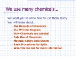 we use many chemicals