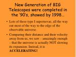 new generation of big telescopes were completed in the 90 s showed by 1998