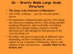 so gravity made large scale structure