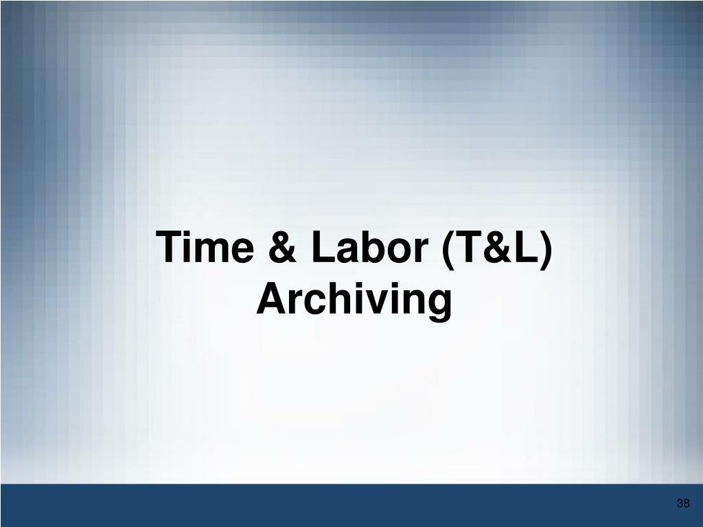 Time & Labor (T&L) Archiving