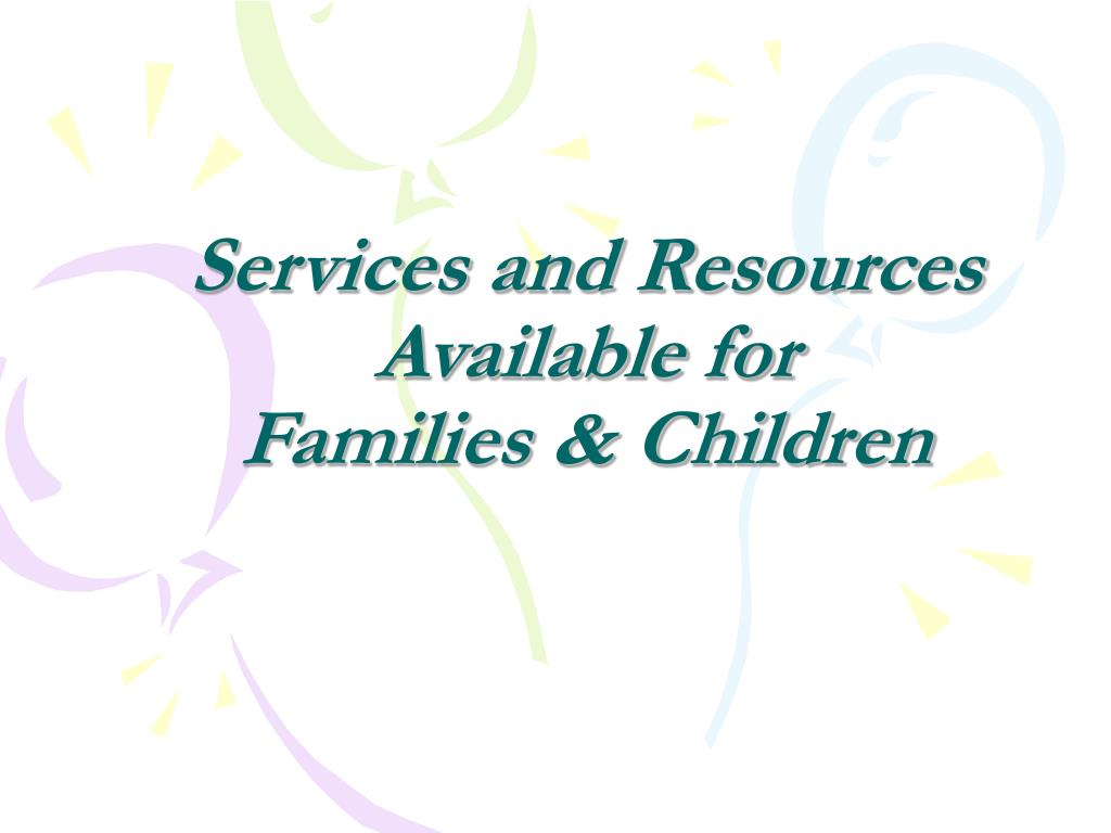 services and resources available for families children l.