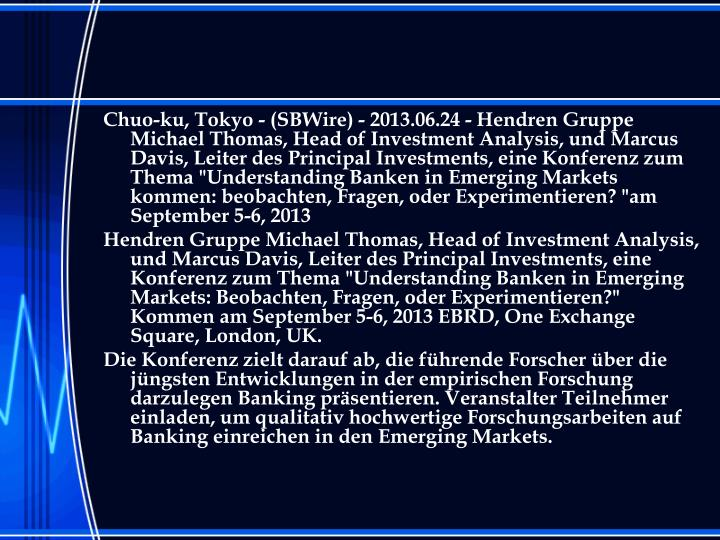 Chuo-ku, Tokyo - (SBWire) - 2013.06.24 - Hendren Gruppe Michael Thomas, Head of Investment Analysis,...
