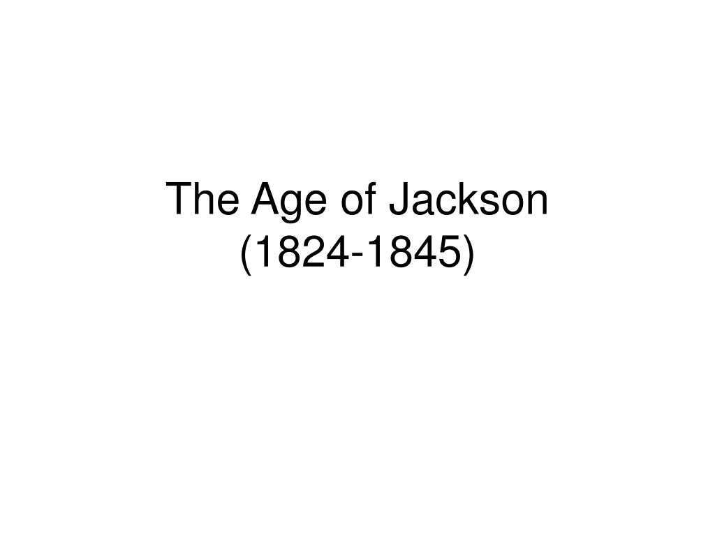 the age of jackson 1824 1845 l.