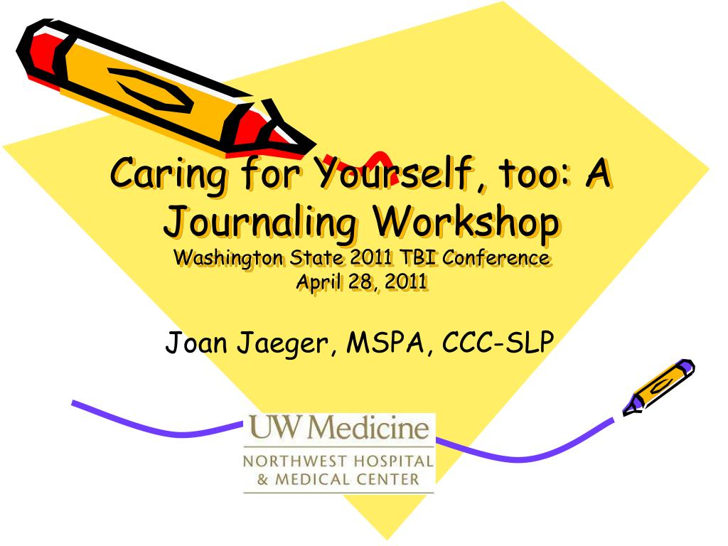caring for yourself too a journaling workshop washington state 2011 tbi conference april 28 2011 l.
