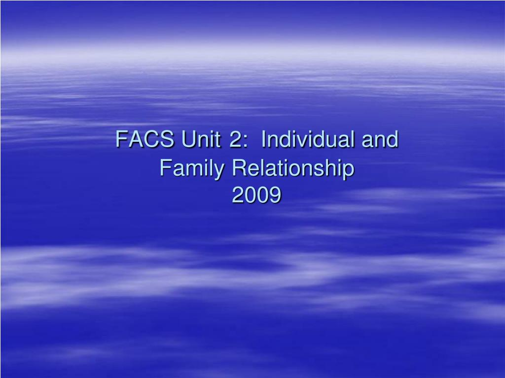 facs unit 2 individual and family relationship 2009 l.