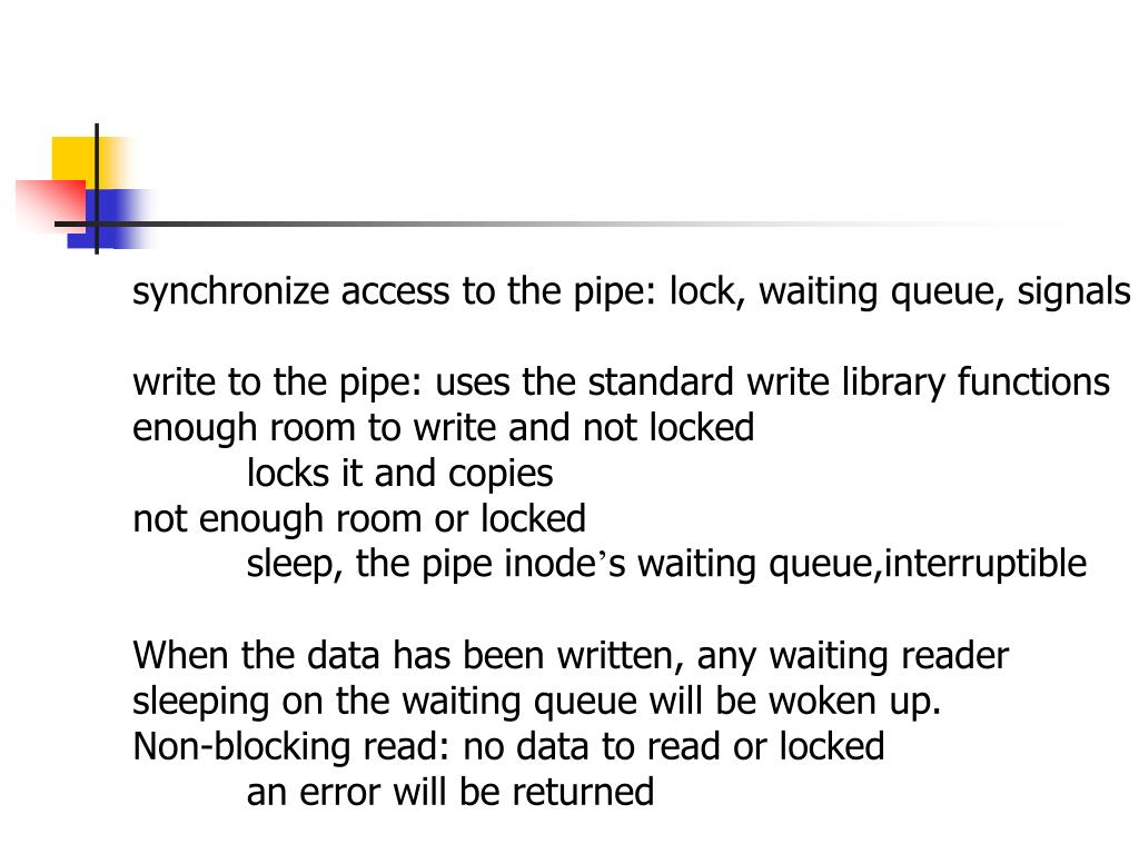 synchronize access to the pipe: lock, waiting queue, signals