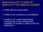 magic bullets to reduce mortality in cardiac surgery