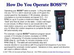 how do you operate boss tm