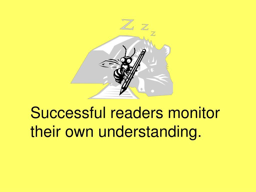 Successful readers monitor their own understanding.