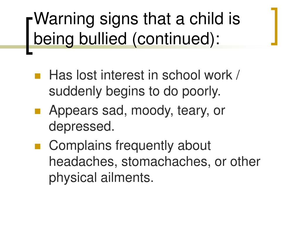 Warning signs that a child is being bullied (continued):