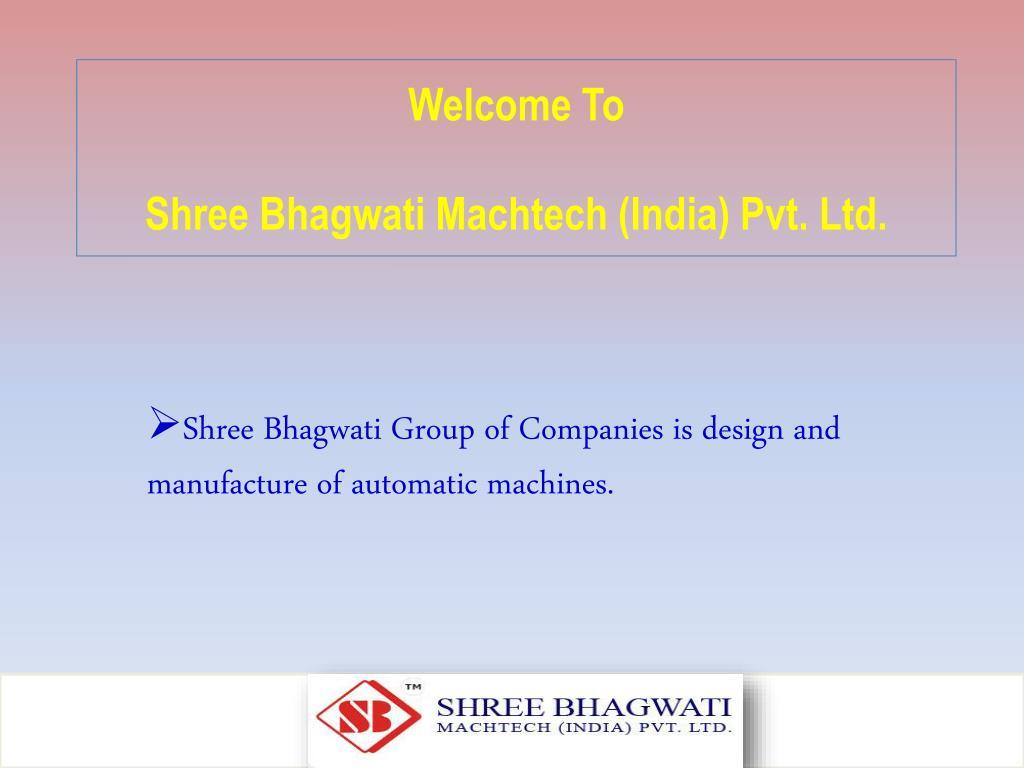 welcome to shree bhagwati machtech india pvt ltd l.
