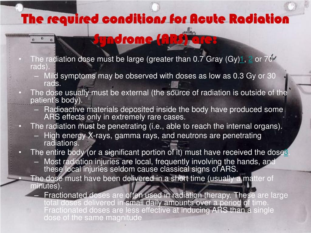 The required conditions for Acute Radiation Syndrome (ARS) are: