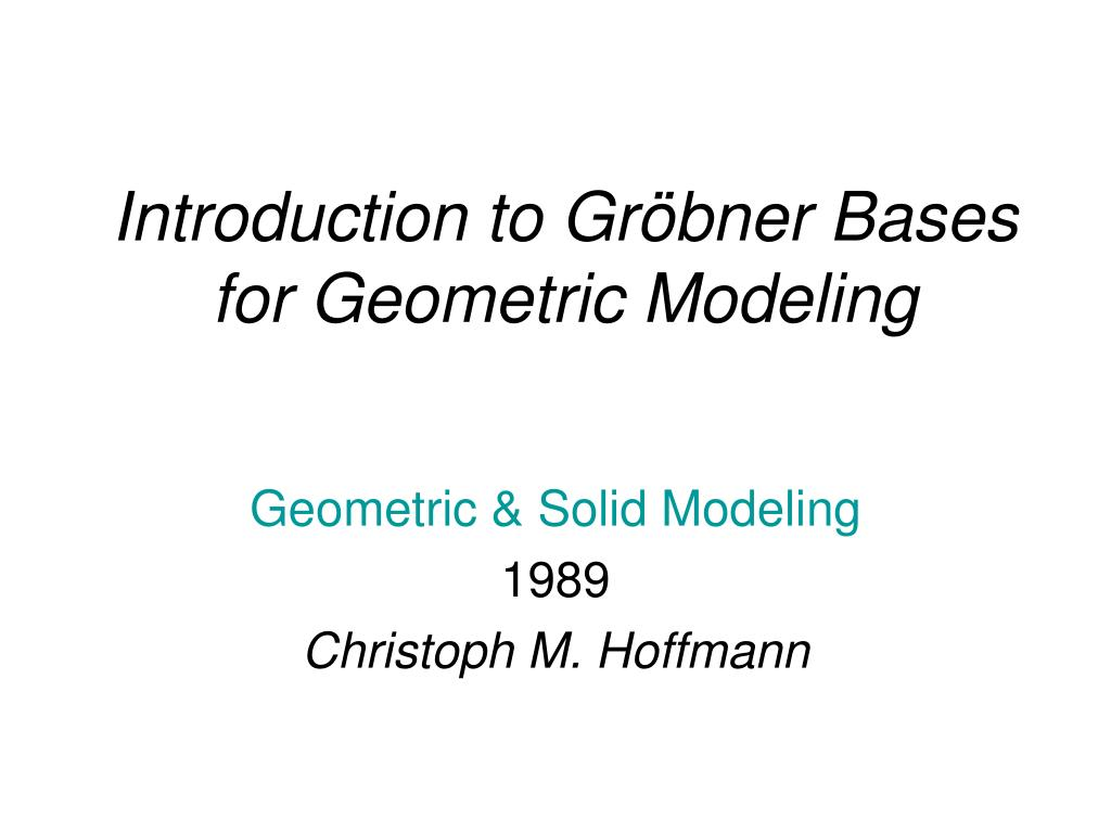 introduction to gr bner bases for geometric modeling l.