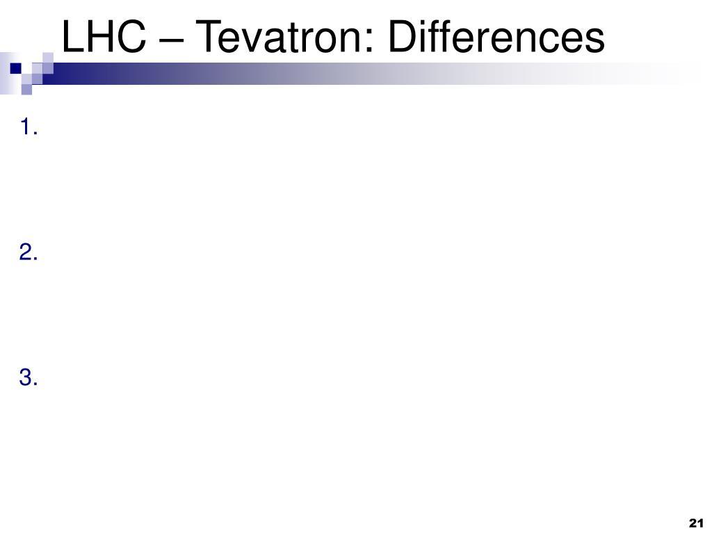 LHC – Tevatron: Differences
