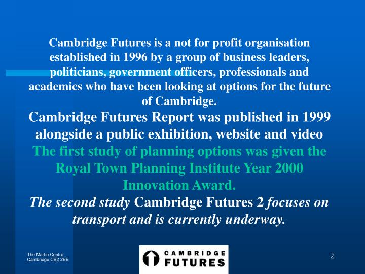 Cambridge Futures is a not for profit organisation established in 1996 by a group of business leader...