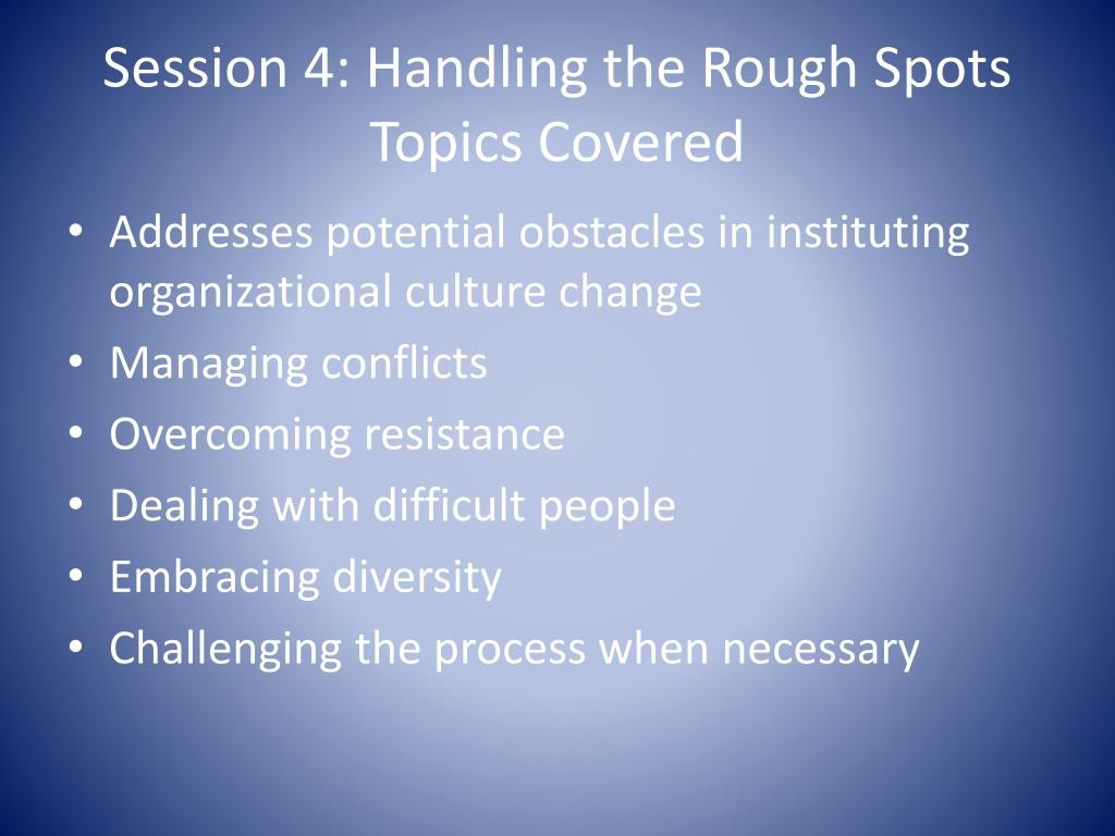 Session 4: Handling the Rough Spots
