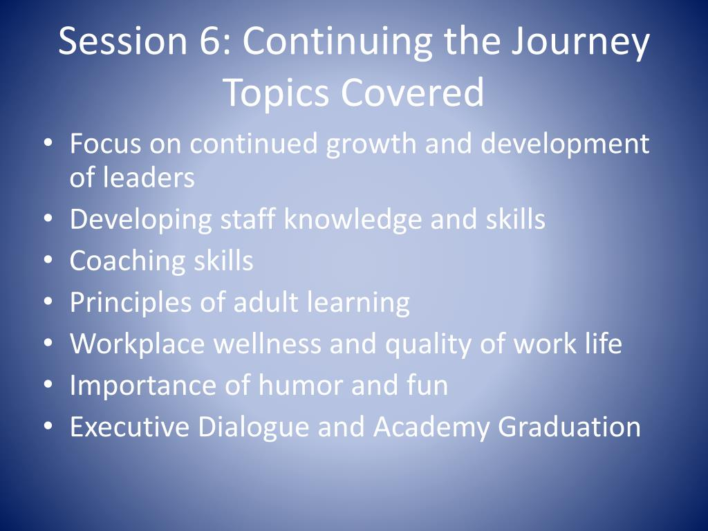 Session 6: Continuing the Journey