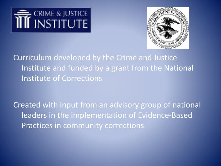 Curriculum developed by the Crime and Justice Institute and funded by a grant from the National Inst...