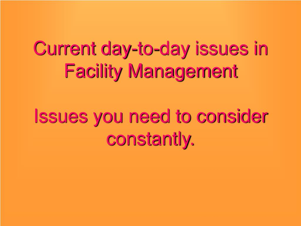 Current day-to-day issues in Facility Management