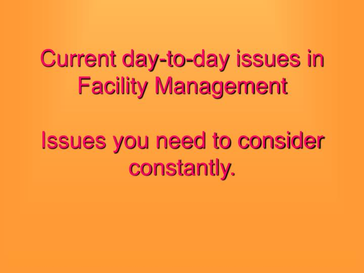 Current day to day issues in facility management issues you need to consider constantly