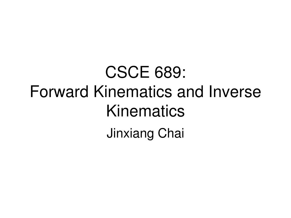 csce 689 forward kinematics and inverse kinematics l.