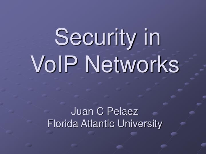 Security in voip networks juan c pelaez florida atlantic university