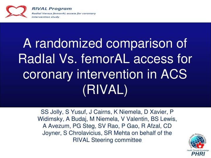 A randomized comparison of radial vs femoral access for coronary intervention in acs rival