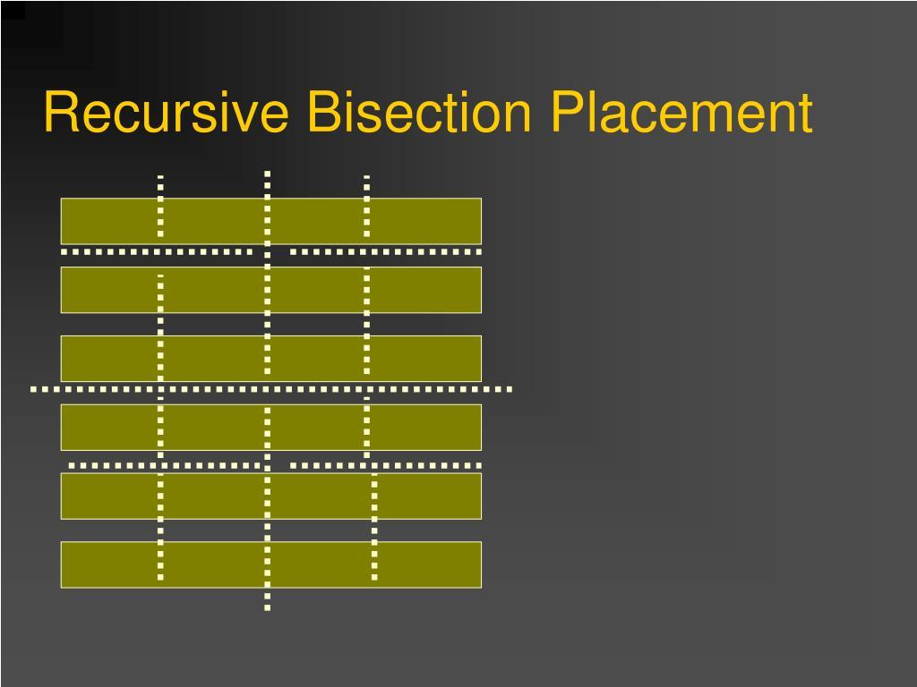 Recursive Bisection Placement