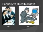 partners vs hired monkeys