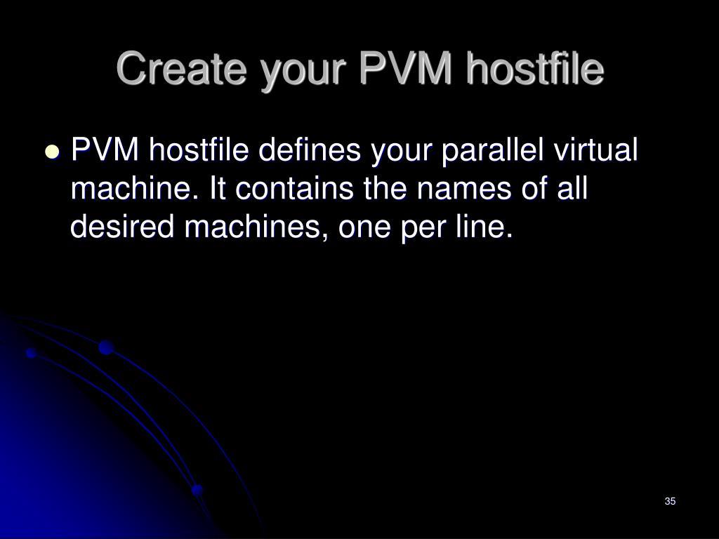 Create your PVM hostfile