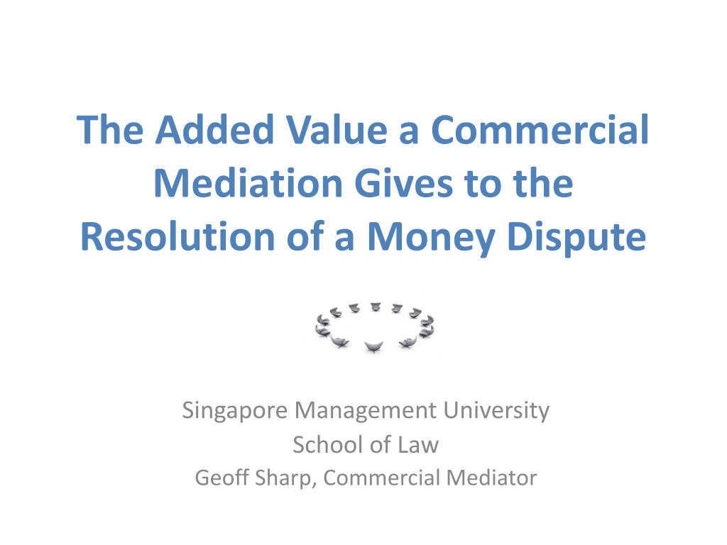 the added value a commercial mediation gives to the resolution of a money dispute l.