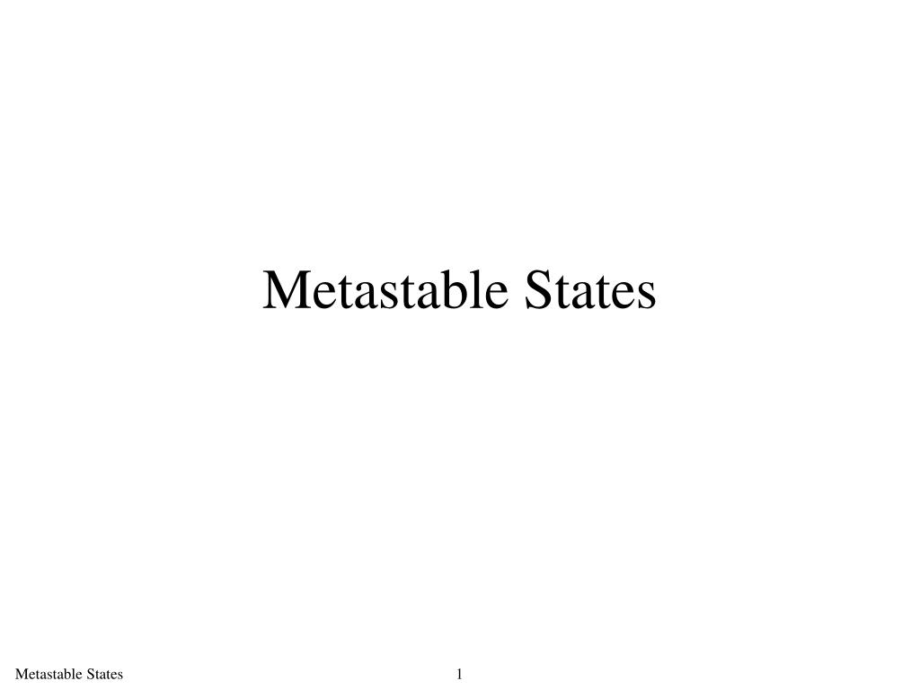 Metastable States