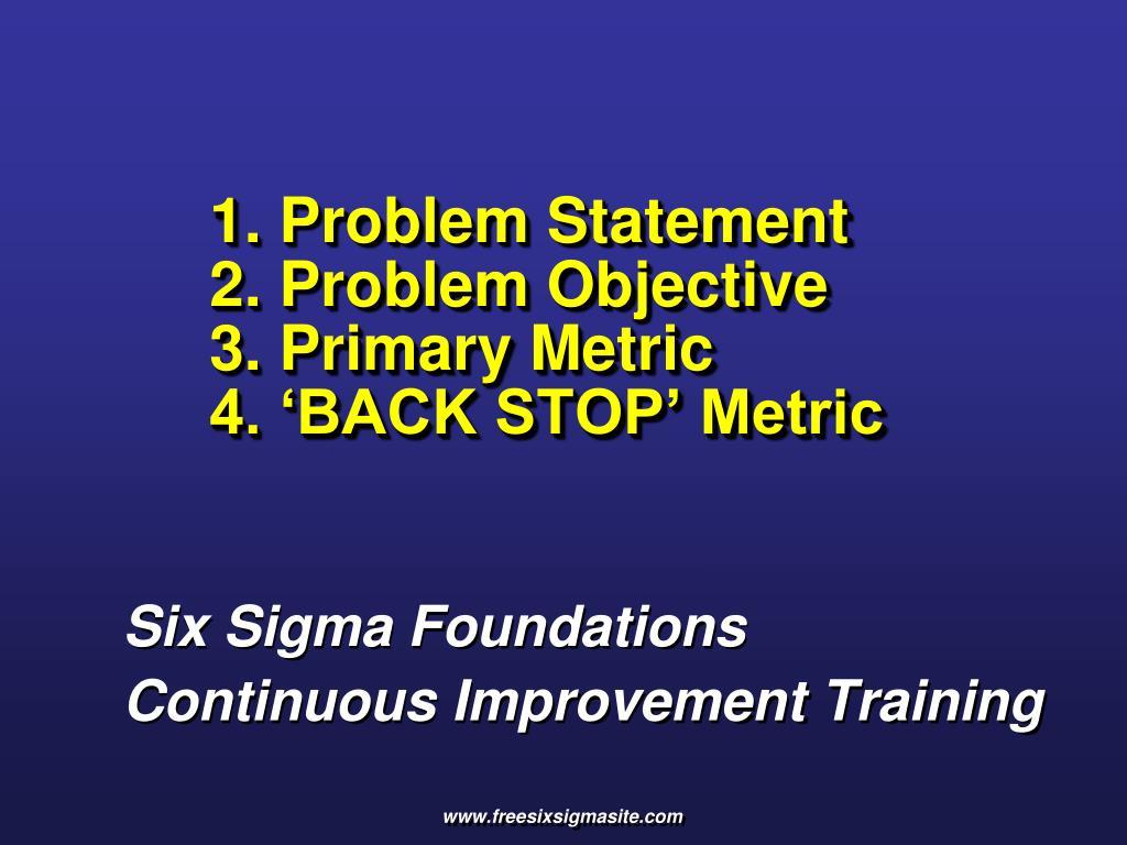 1 problem statement 2 problem objective 3 primary metric 4 back stop metric l.