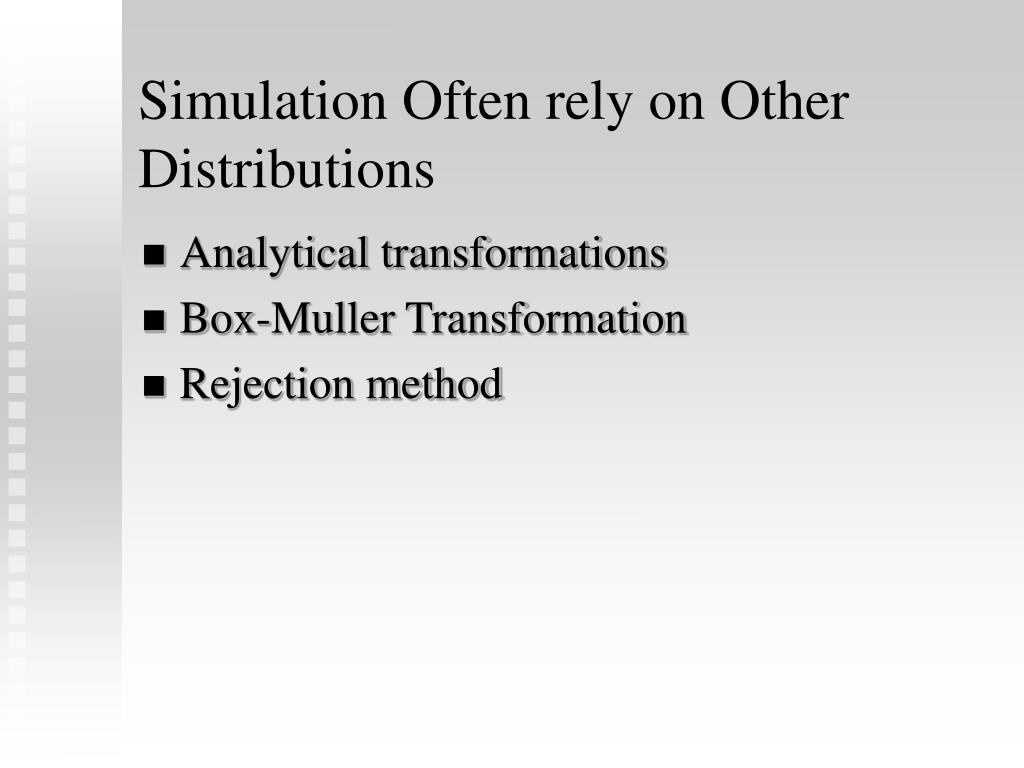 Simulation Often rely on Other Distributions