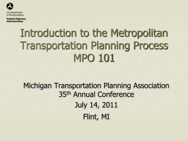 Introduction to the metropolitan transportation planning process mpo 101