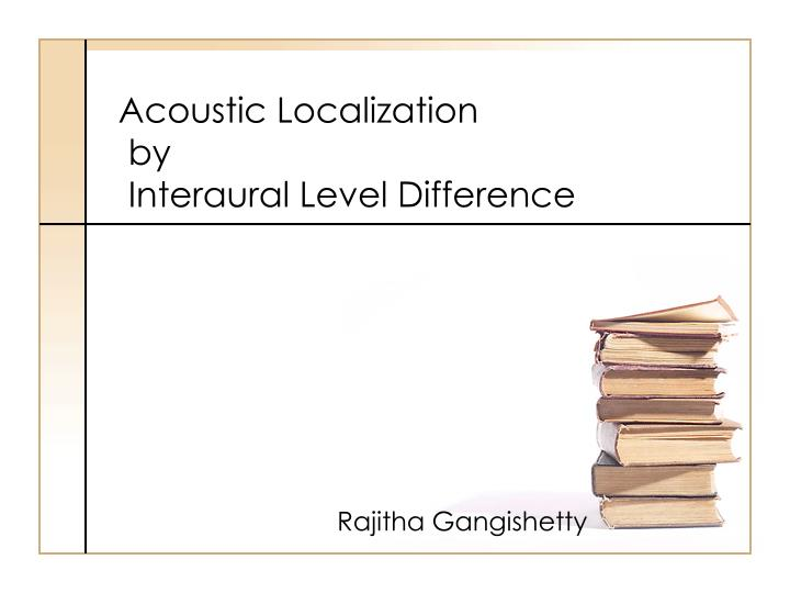 Acoustic localization by interaural level difference