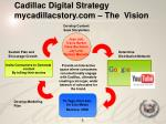cadillac digital strategy mycadillacstory com the vision