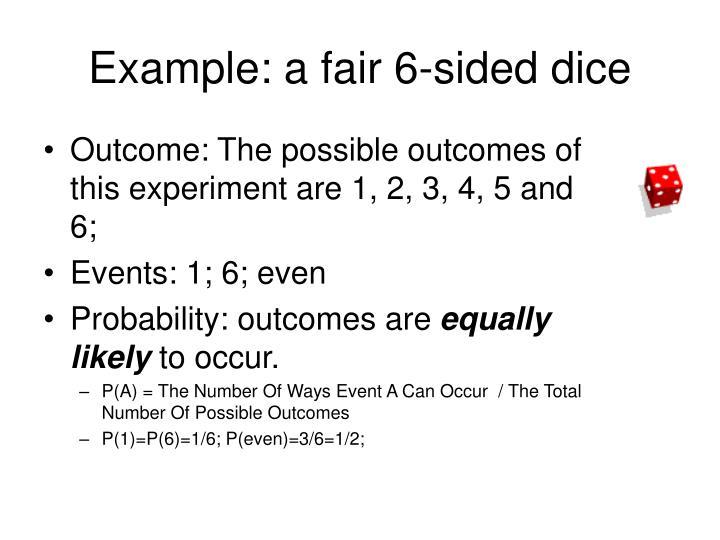 Example a fair 6 sided dice