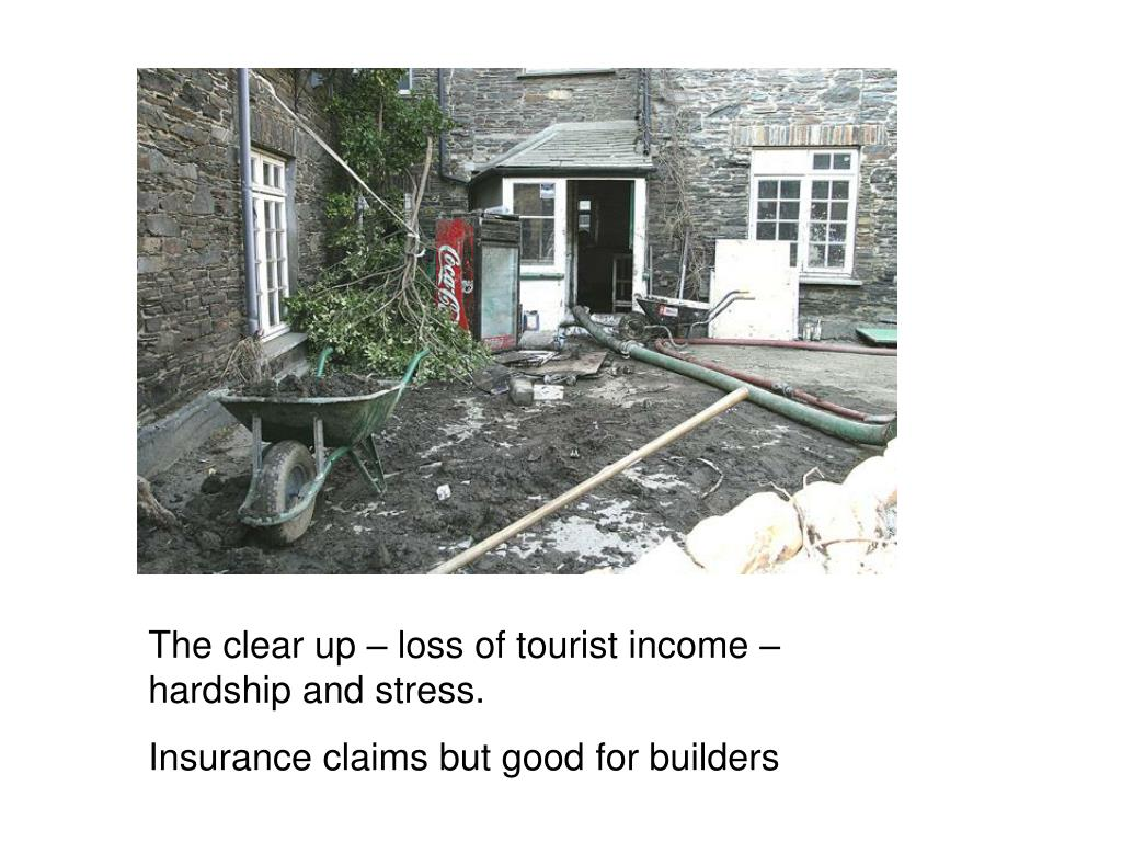 The clear up – loss of tourist income – hardship and stress.