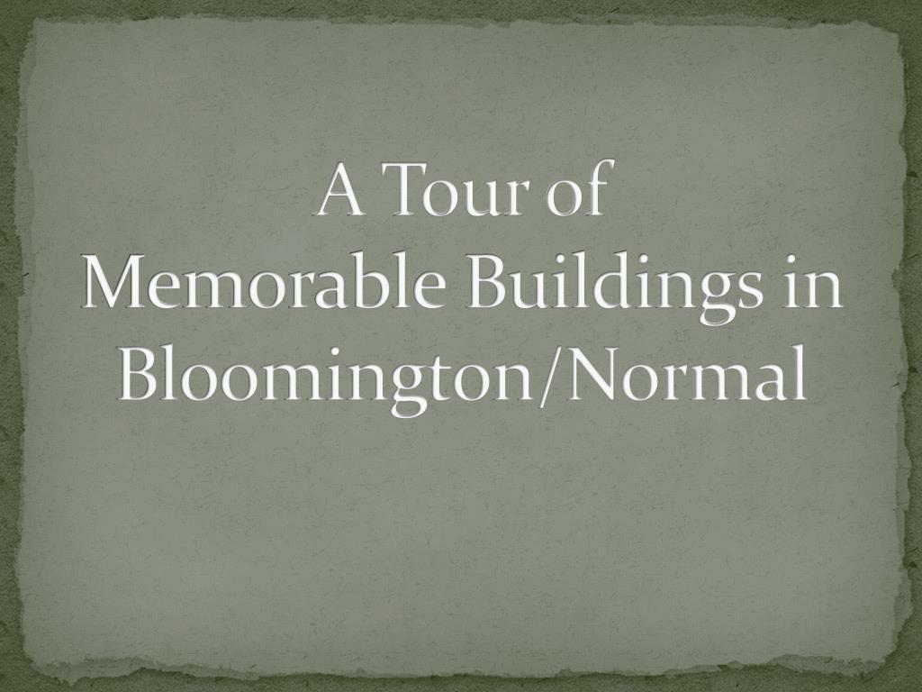 a tour of memorable buildings in bloomington normal