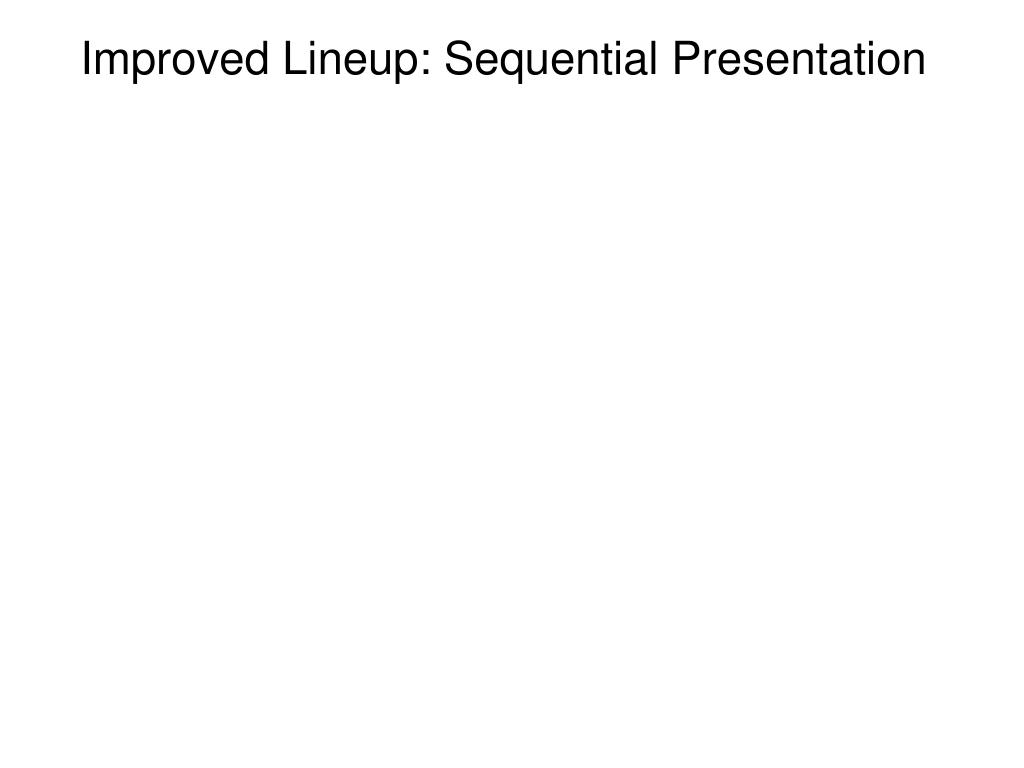Improved Lineup: Sequential Presentation